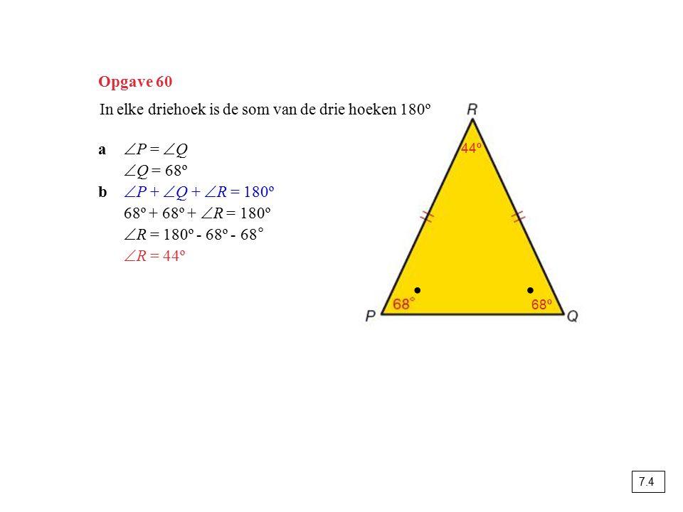 ∙ ∙ Opgave 60 In elke driehoek is de som van de drie hoeken 180º