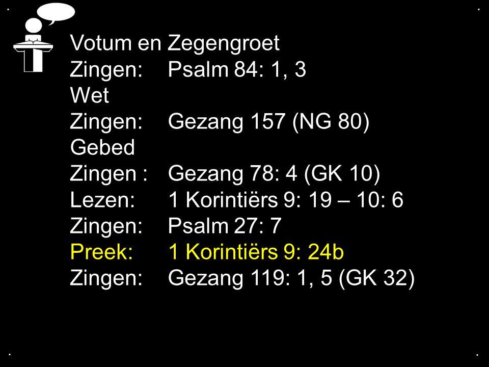 Votum en Zegengroet Zingen: Psalm 84: 1, 3 Wet