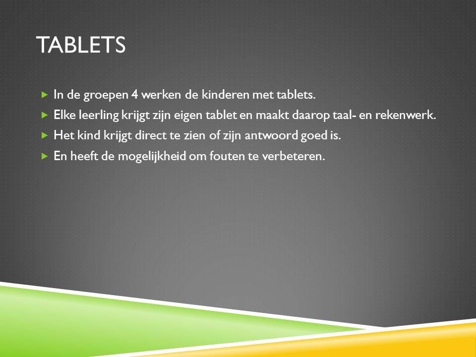 Tablets In de groepen 4 werken de kinderen met tablets.