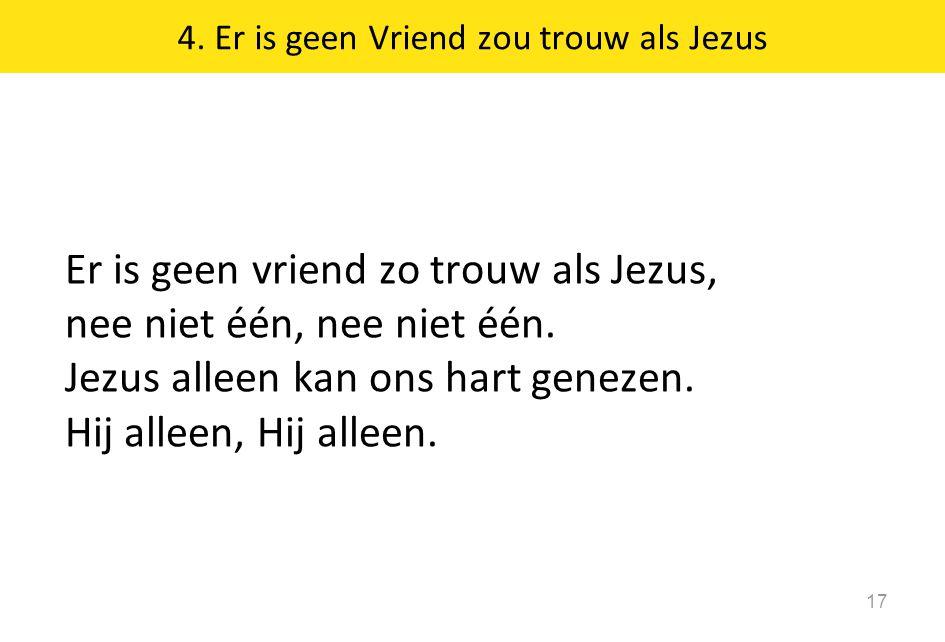 4. Er is geen Vriend zou trouw als Jezus