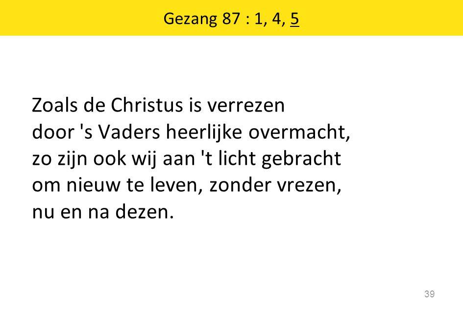 Zoals de Christus is verrezen door s Vaders heerlijke overmacht,