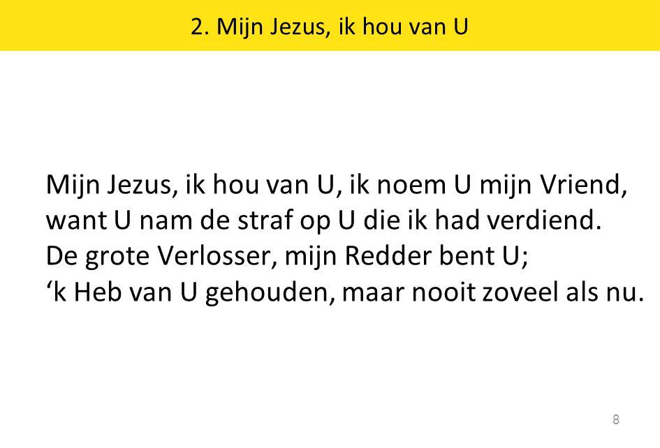 Mijn Jezus, ik hou van U, ik noem U mijn Vriend,