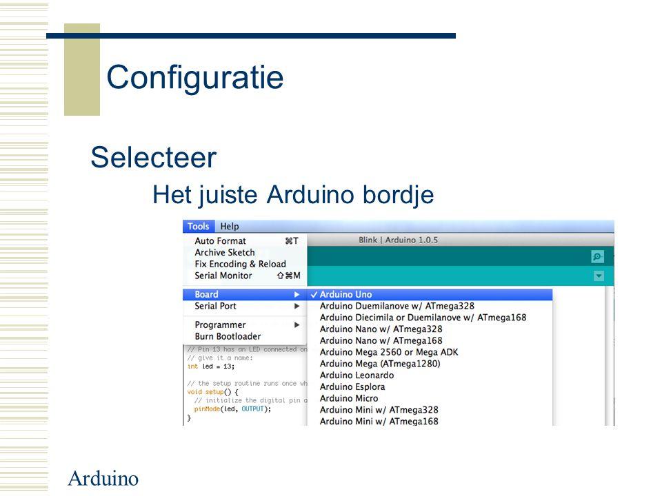 Configuratie Selecteer Het juiste Arduino bordje Arduino