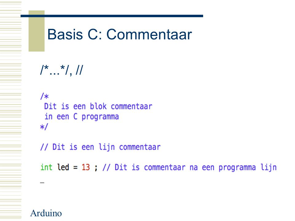 Basis C: Commentaar /*...*/, // Arduino