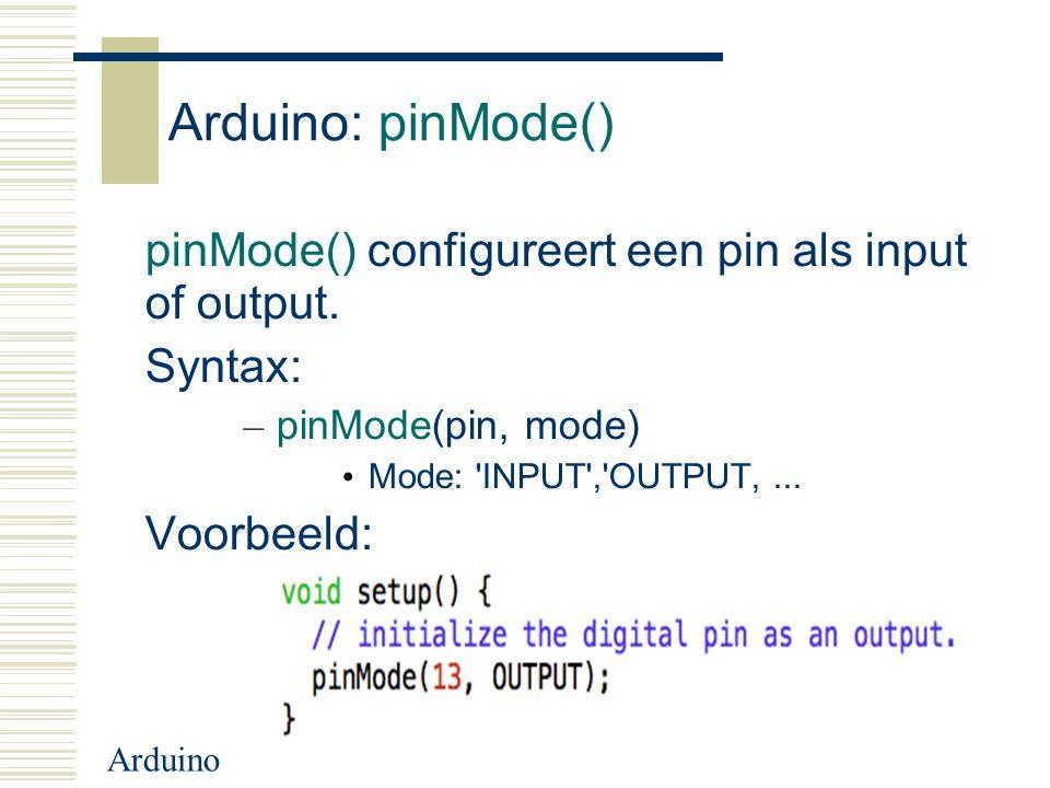 Arduino: pinMode() pinMode() configureert een pin als input of output.