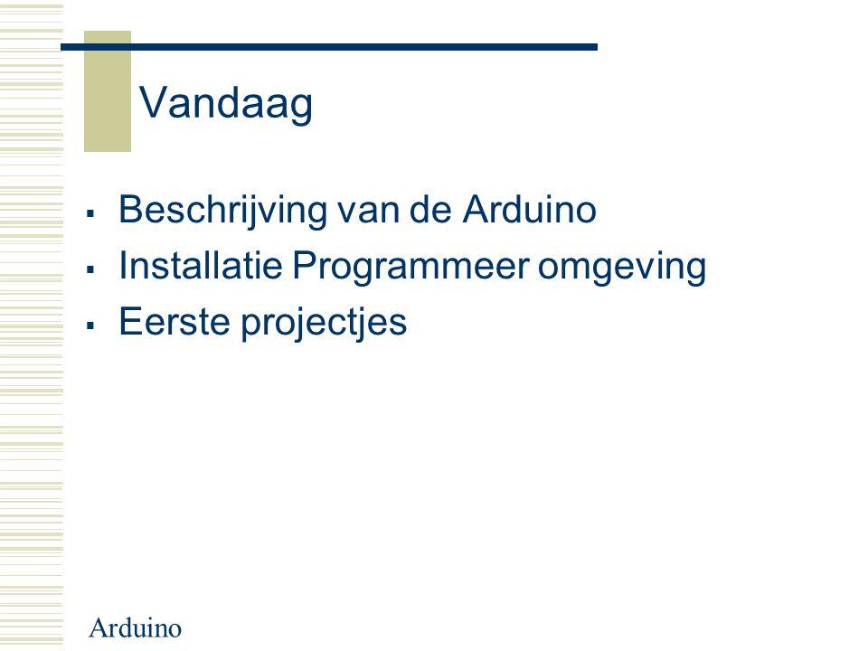 Vandaag Beschrijving van de Arduino Installatie Programmeer omgeving