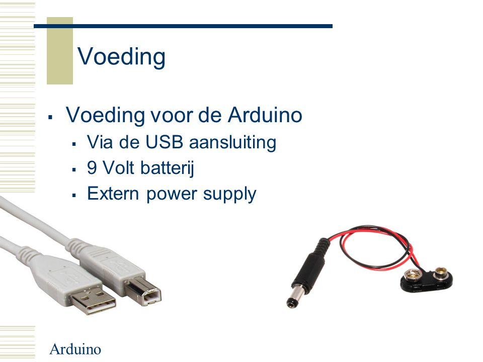 Voeding Voeding voor de Arduino Via de USB aansluiting 9 Volt batterij