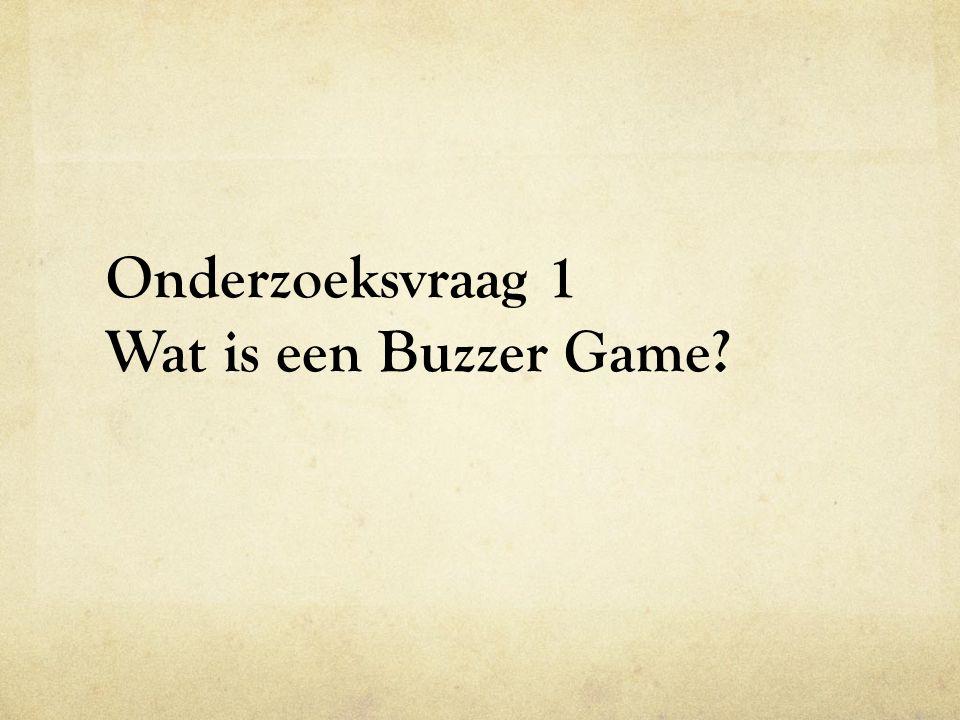 Onderzoeksvraag 1 Wat is een Buzzer Game