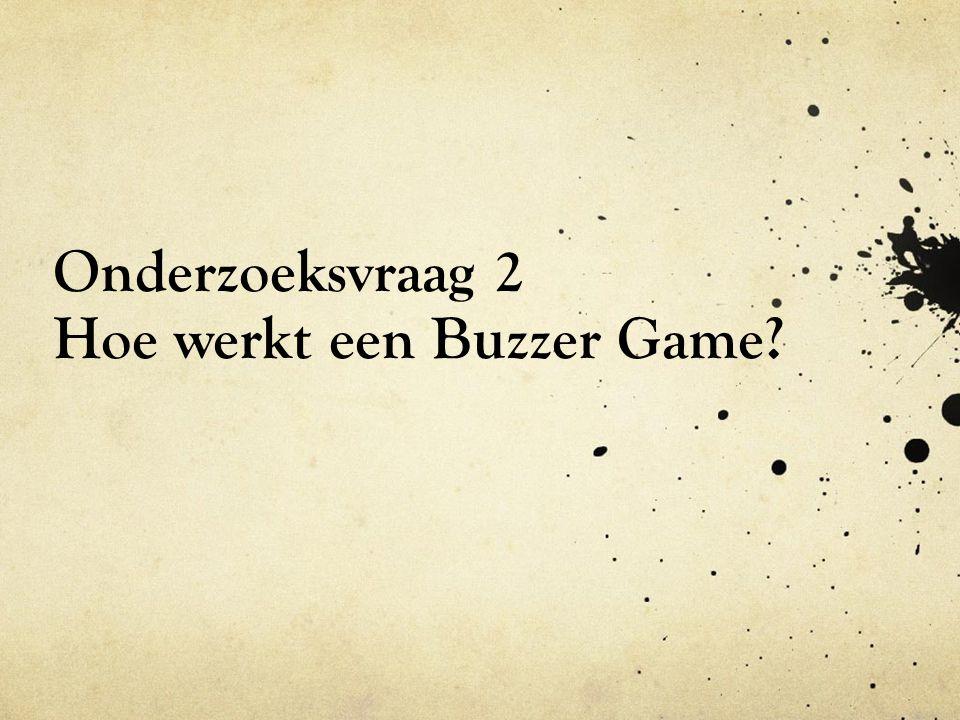 Onderzoeksvraag 2 Hoe werkt een Buzzer Game
