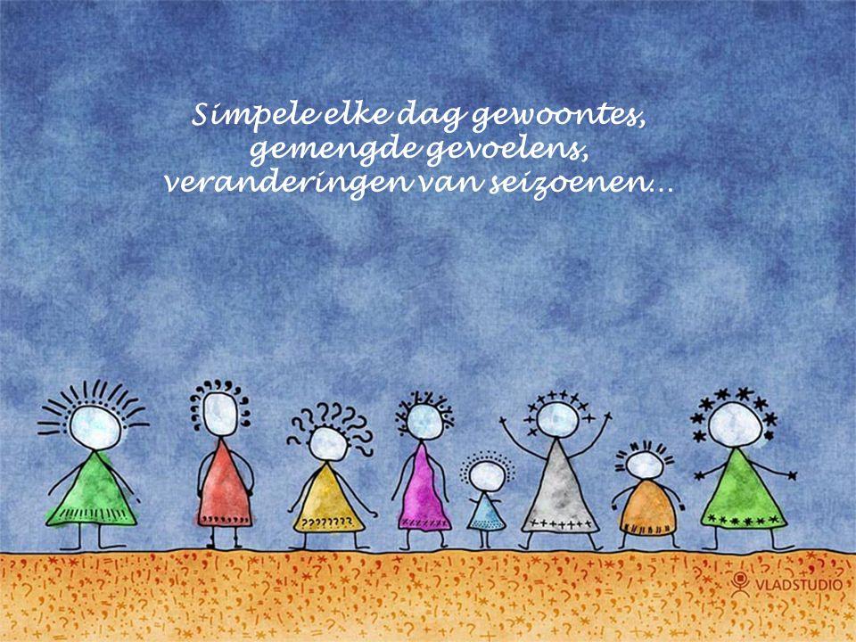 Simpele elke dag gewoontes, gemengde gevoelens,