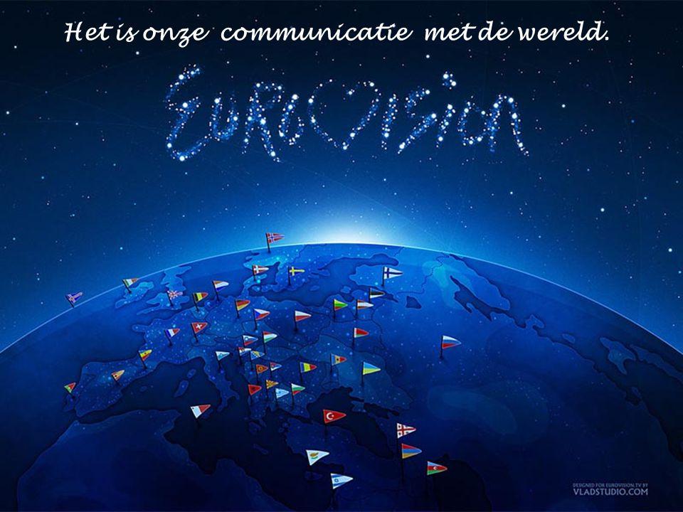 Het is onze communicatie met de wereld.