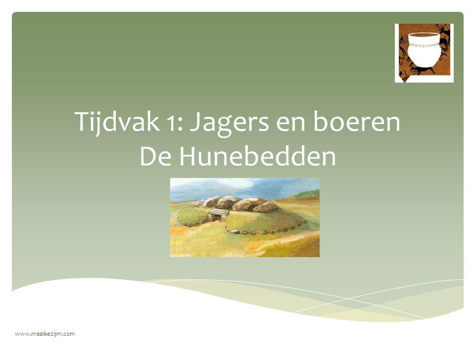 Tijdvak 1: Jagers en boeren De Hunebedden