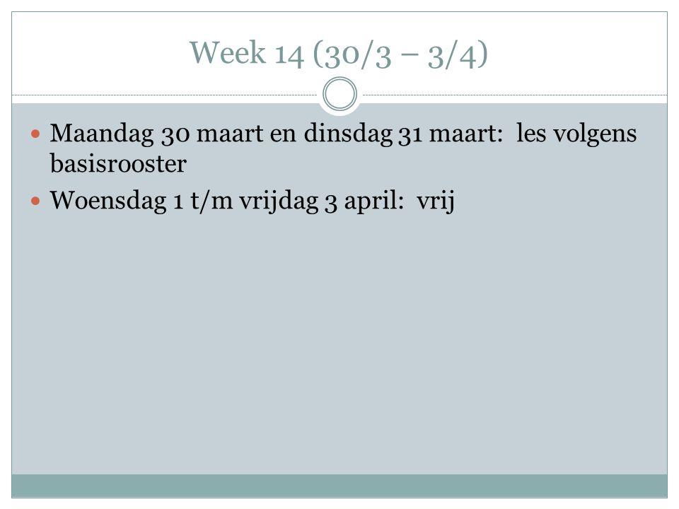 Week 14 (30/3 – 3/4) Maandag 30 maart en dinsdag 31 maart: les volgens basisrooster.