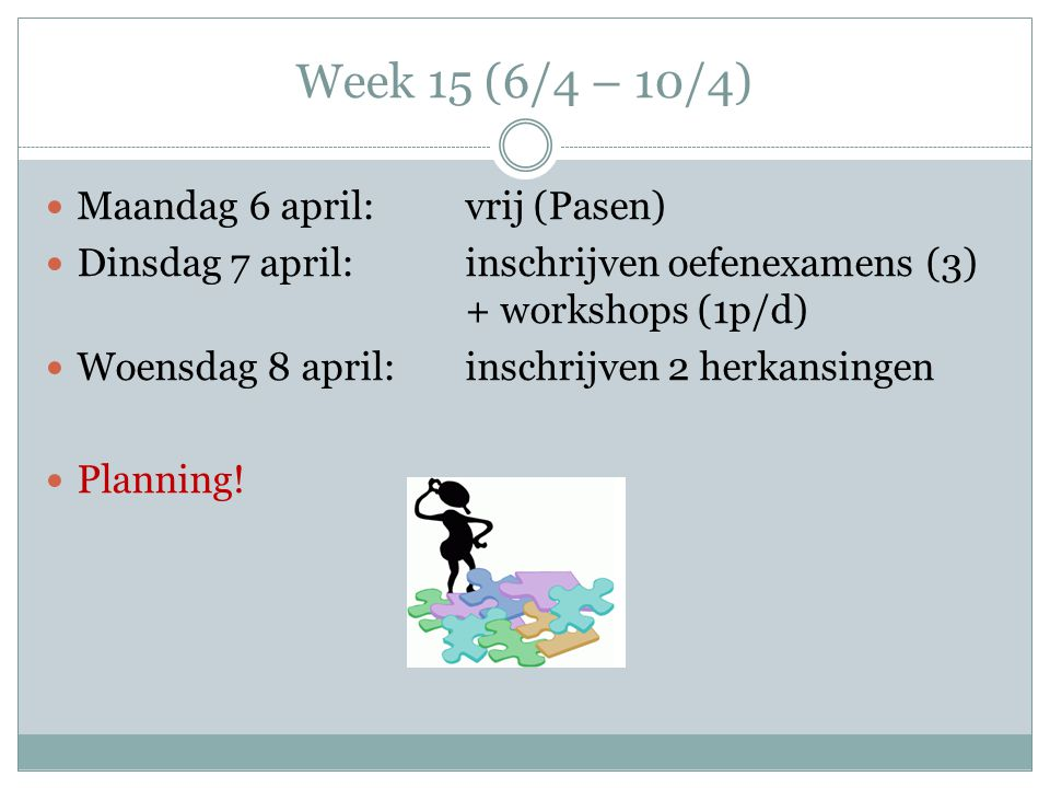 Week 15 (6/4 – 10/4) Maandag 6 april: vrij (Pasen)