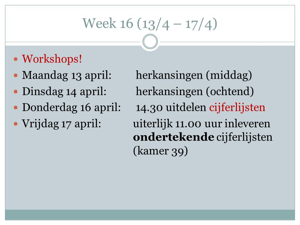 Week 16 (13/4 – 17/4) Workshops! Maandag 13 april: herkansingen (middag) Dinsdag 14 april: herkansingen (ochtend)