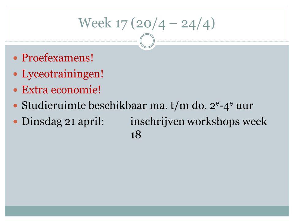 Week 17 (20/4 – 24/4) Proefexamens! Lyceotrainingen! Extra economie!