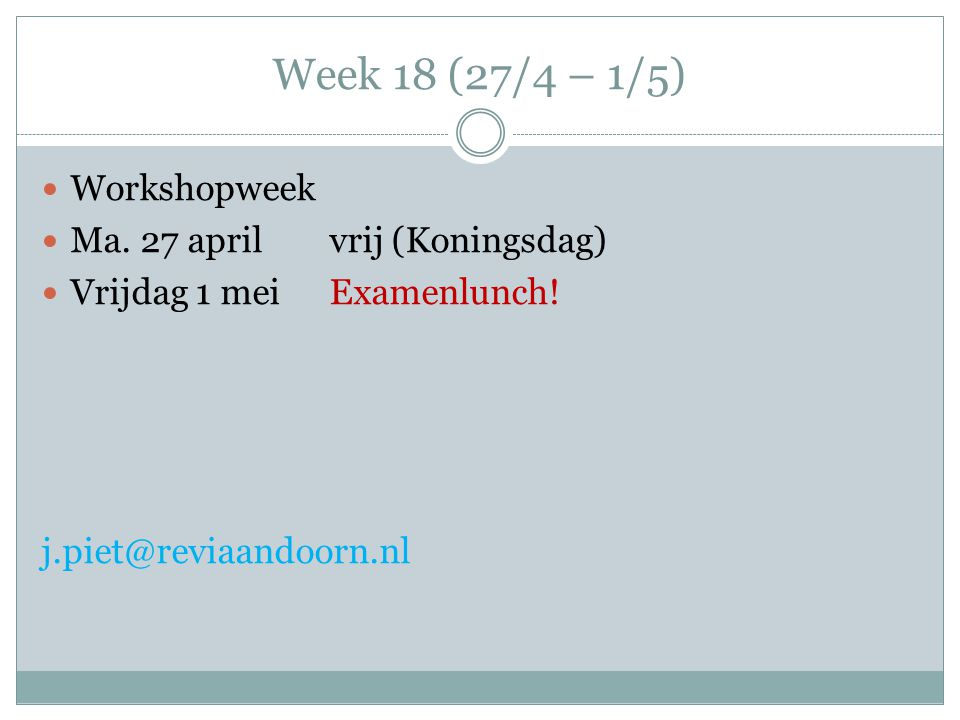 Week 18 (27/4 – 1/5) Workshopweek Ma. 27 april vrij (Koningsdag)