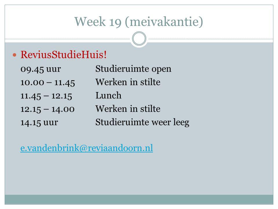 Week 19 (meivakantie) ReviusStudieHuis! 09.45 uur Studieruimte open