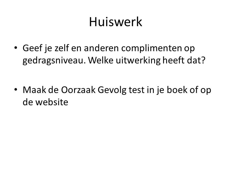 Huiswerk Geef je zelf en anderen complimenten op gedragsniveau.