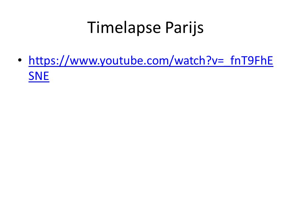Timelapse Parijs https://www.youtube.com/watch v=_fnT9FhESNE