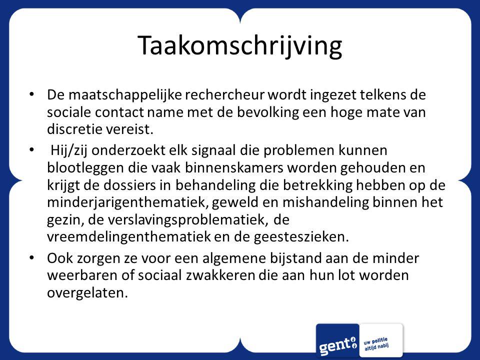 Taakomschrijving De maatschappelijke rechercheur wordt ingezet telkens de sociale contact name met de bevolking een hoge mate van discretie vereist.