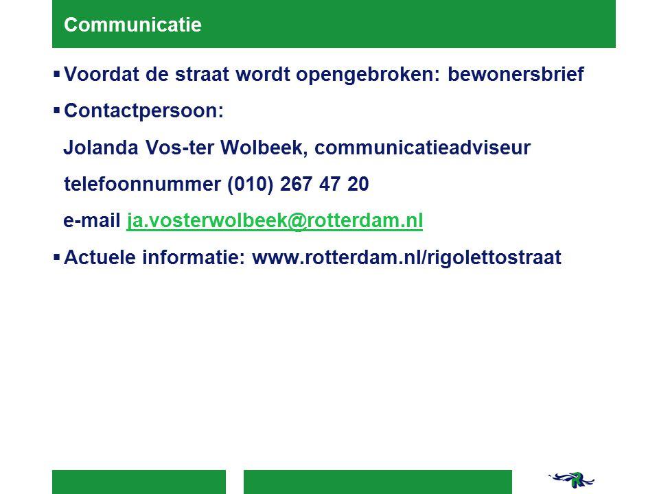 Communicatie Voordat de straat wordt opengebroken: bewonersbrief. Contactpersoon: Jolanda Vos-ter Wolbeek, communicatieadviseur.