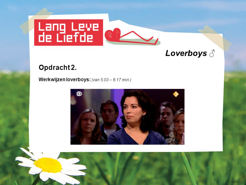 Loverboys ♂ Opdracht 2. Werkwijzen loverboys: (van 5.03 – 6.17 min.)