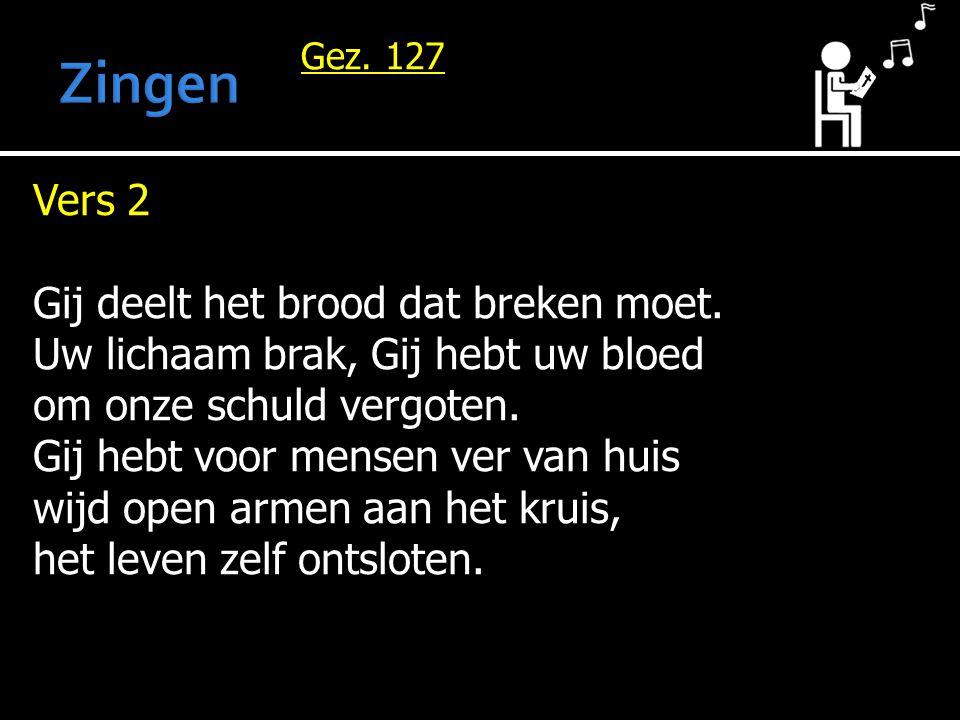 Zingen Vers 2 Gij deelt het brood dat breken moet.