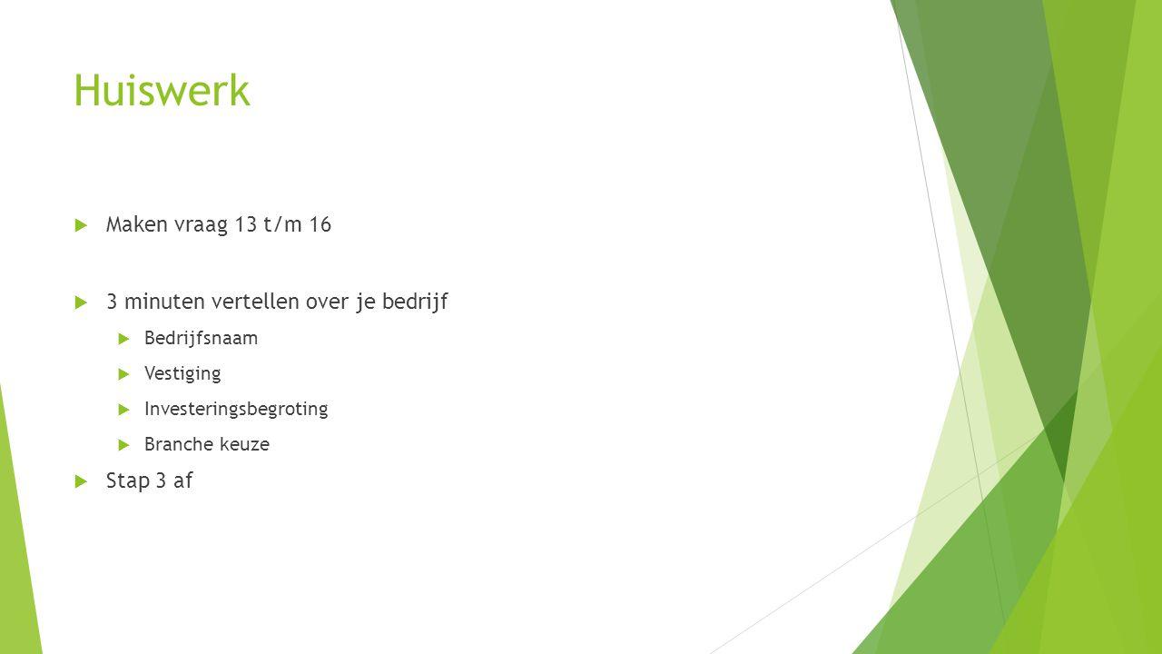 Huiswerk Maken vraag 13 t/m 16 3 minuten vertellen over je bedrijf