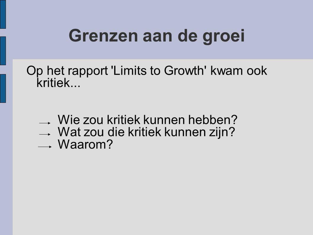 Grenzen aan de groei Op het rapport Limits to Growth kwam ook kritiek... Wie zou kritiek kunnen hebben