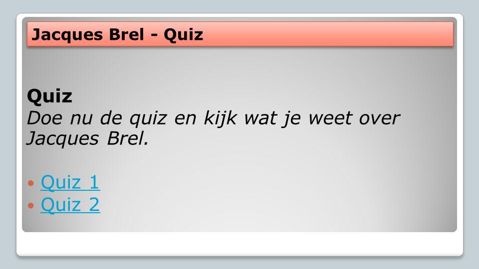 Doe nu de quiz en kijk wat je weet over Jacques Brel. Quiz 1 Quiz 2
