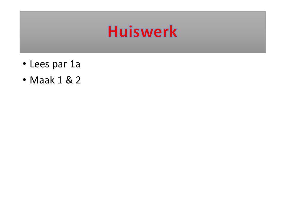 Huiswerk Lees par 1a Maak 1 & 2