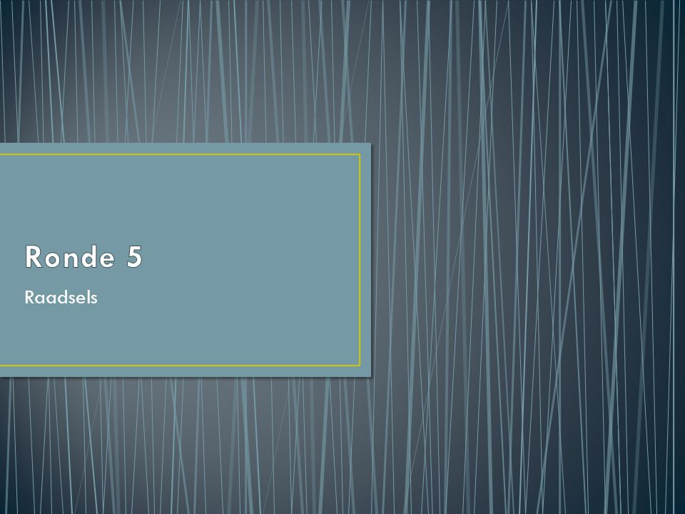 Ronde 5 Raadsels