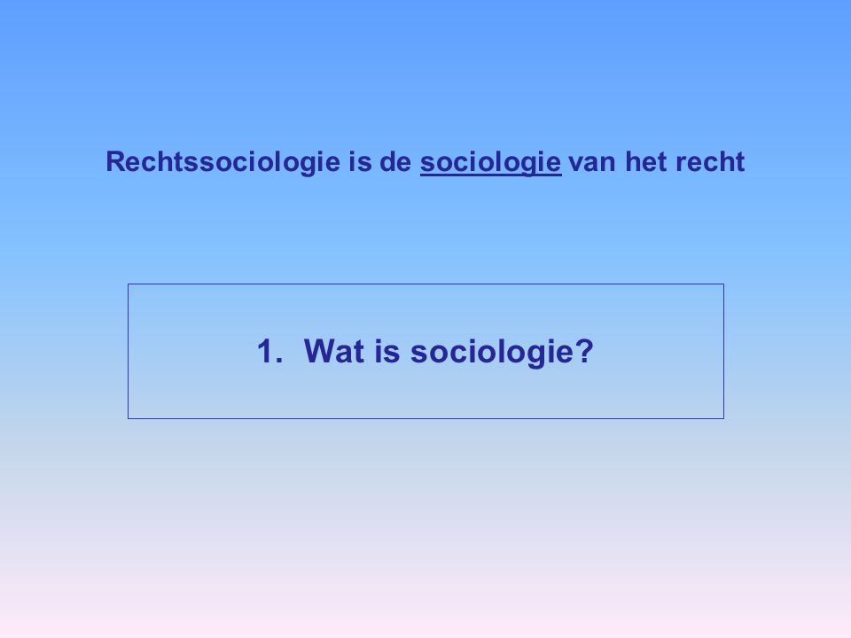 Rechtssociologie is de sociologie van het recht