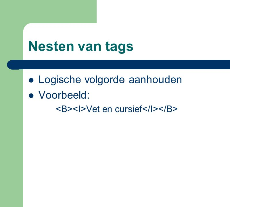 Nesten van tags Logische volgorde aanhouden Voorbeeld: