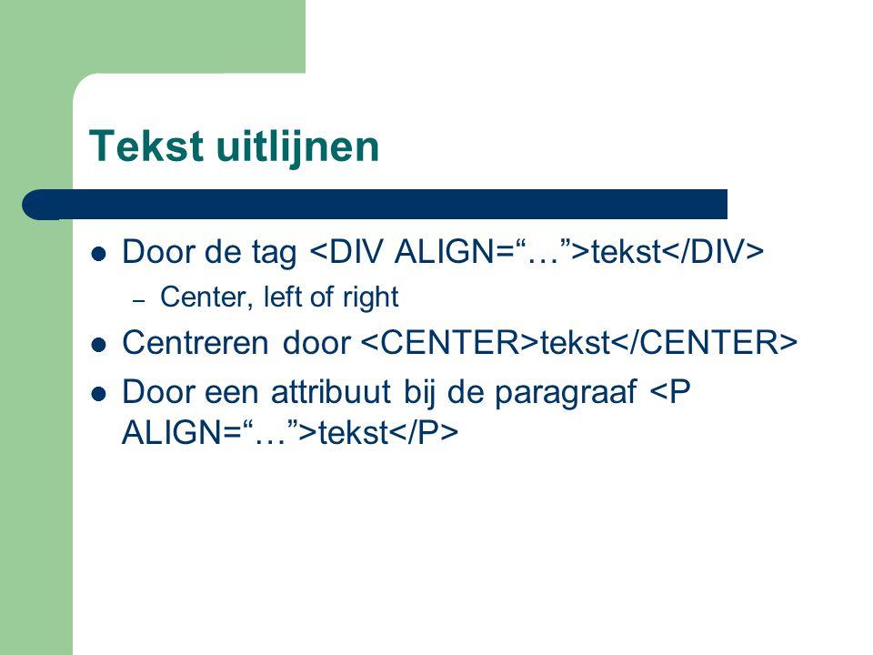 Tekst uitlijnen Door de tag <DIV ALIGN= … >tekst</DIV>