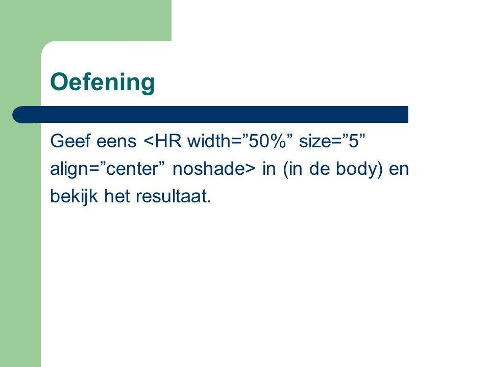 Oefening Geef eens <HR width= 50% size= 5