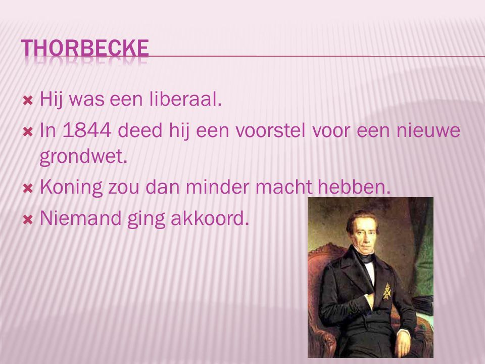 Thorbecke Hij was een liberaal.