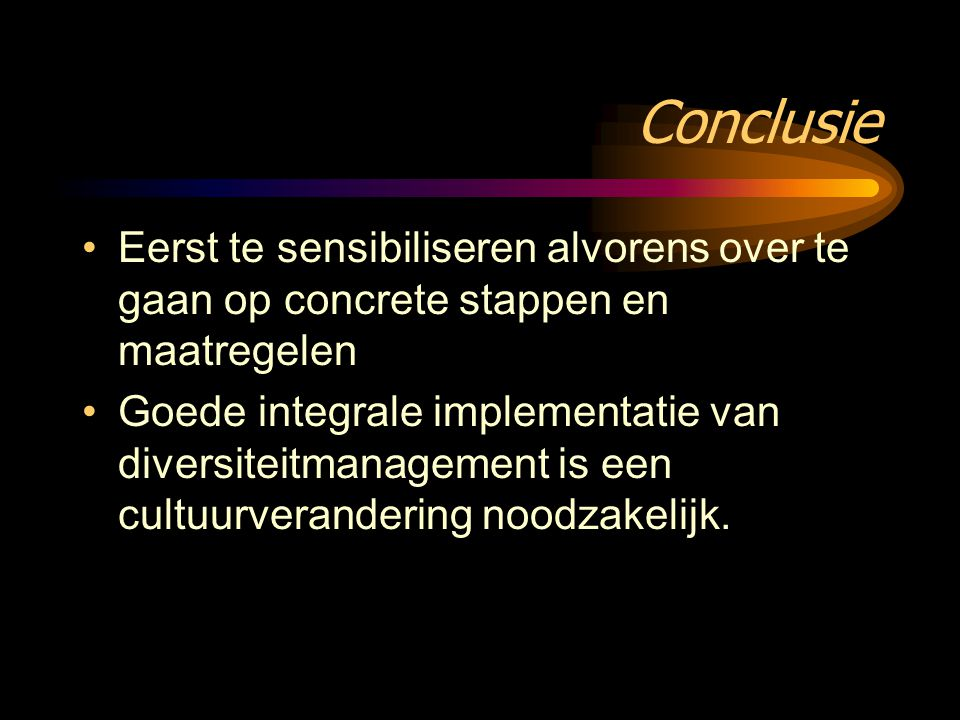 Conclusie Eerst te sensibiliseren alvorens over te gaan op concrete stappen en maatregelen.