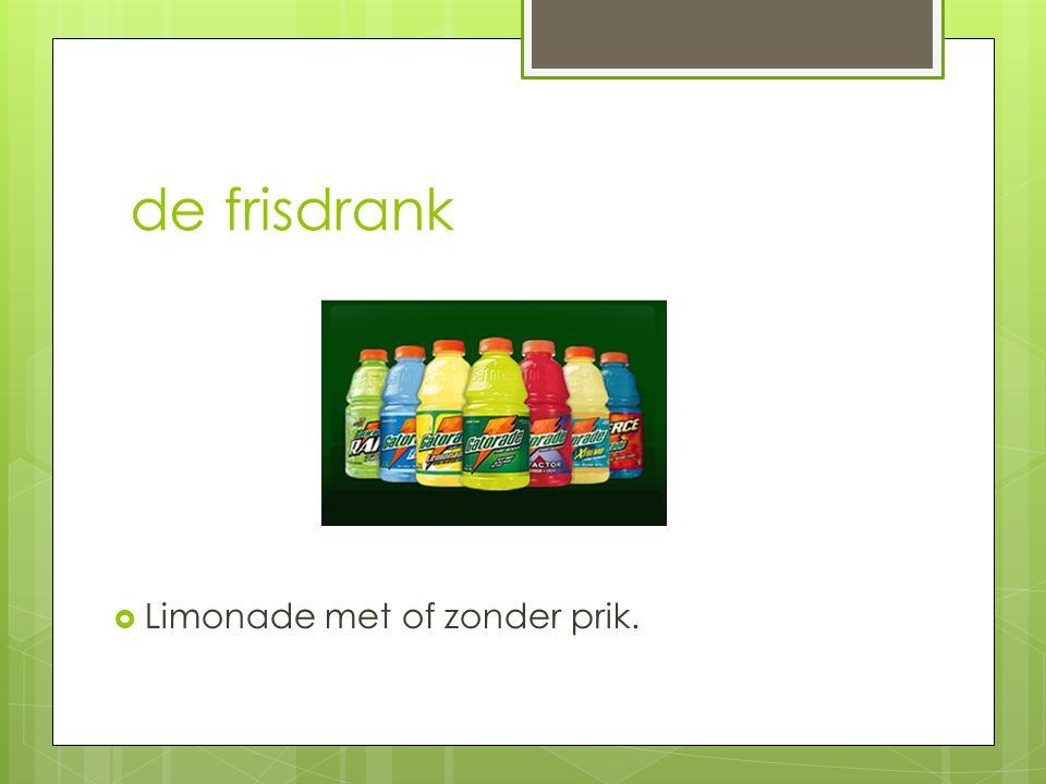 de frisdrank Limonade met of zonder prik.