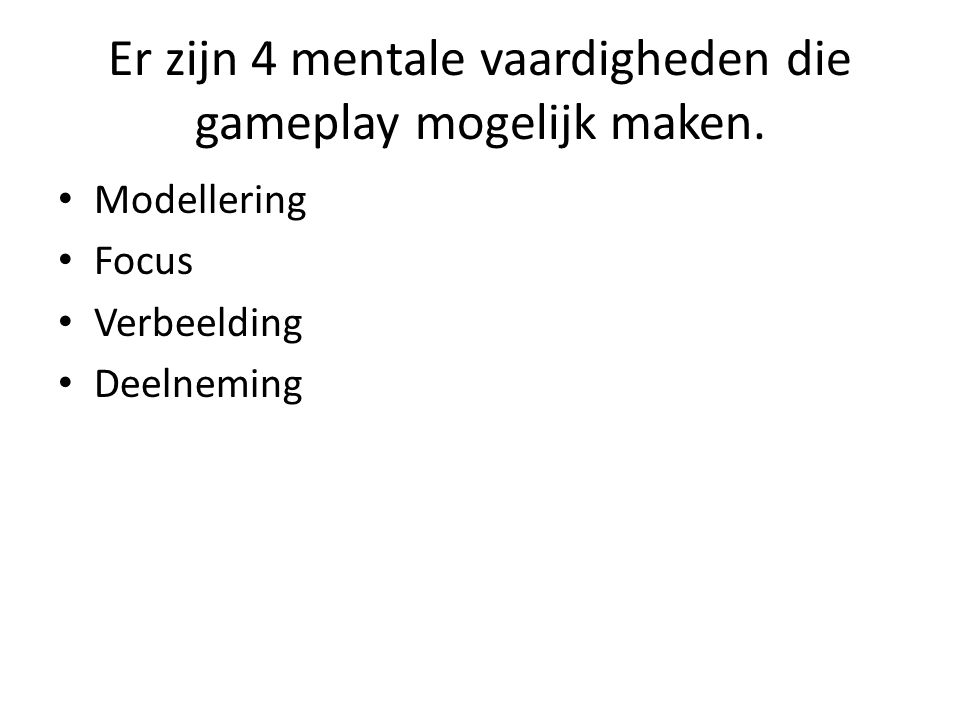 Er zijn 4 mentale vaardigheden die gameplay mogelijk maken.