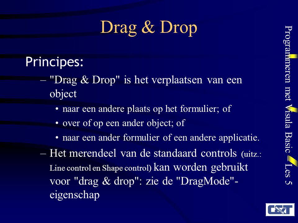Drag & Drop Principes: Drag & Drop is het verplaatsen van een object