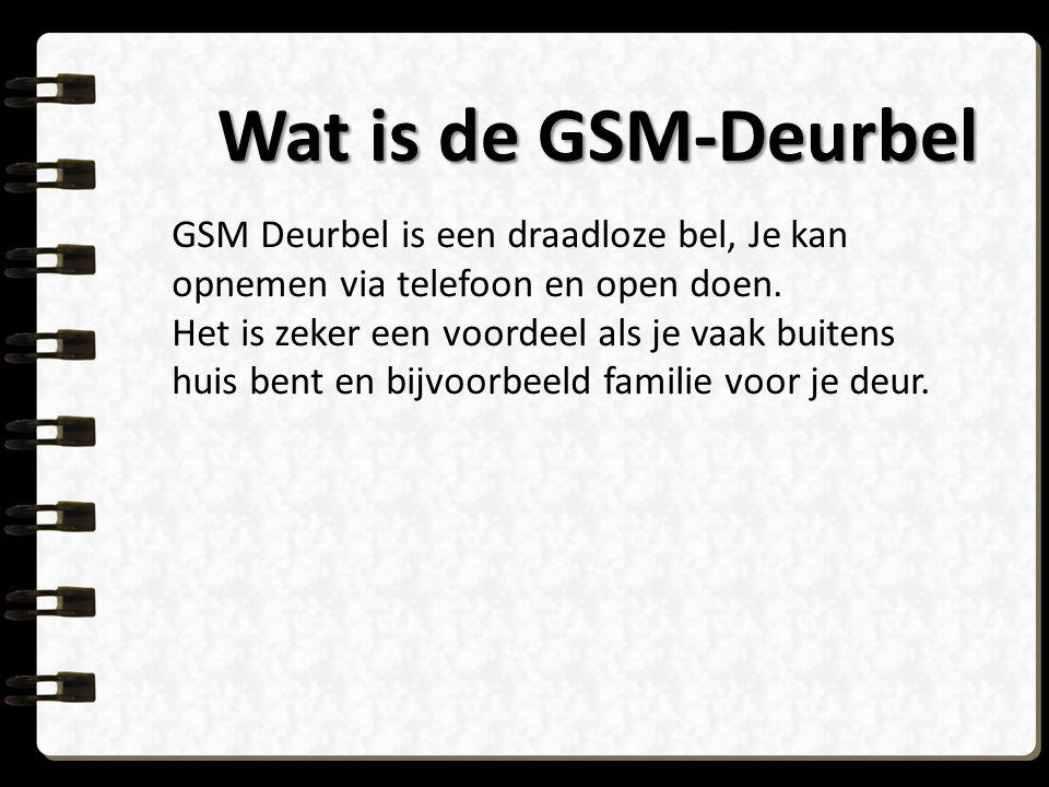 Wat is de GSM-Deurbel GSM Deurbel is een draadloze bel, Je kan opnemen via telefoon en open doen.