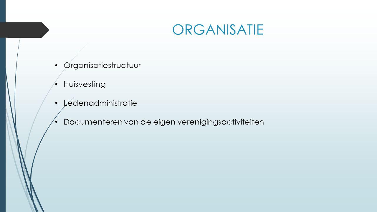 ORGANISATIE Organisatiestructuur Huisvesting Ledenadministratie