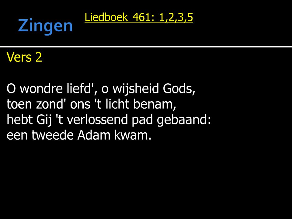 Zingen Vers 2 O wondre liefd , o wijsheid Gods,