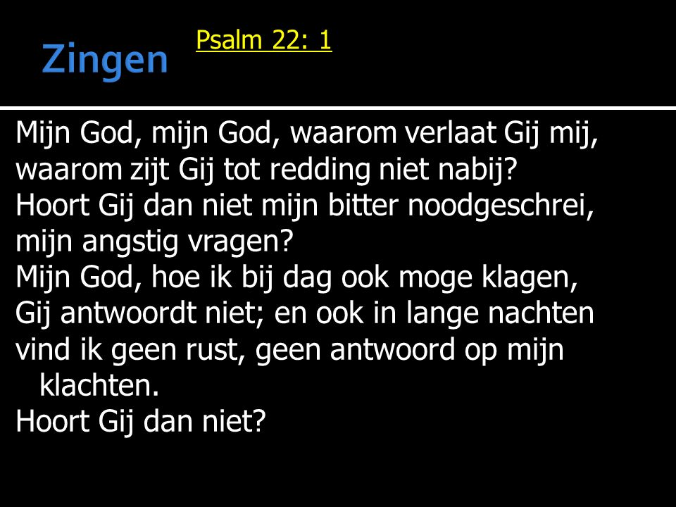 Zingen Mijn God, mijn God, waarom verlaat Gij mij,