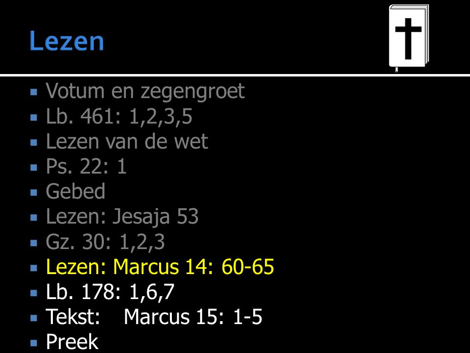 Lezen Votum en zegengroet Lb. 461: 1,2,3,5 Lezen van de wet Ps. 22: 1