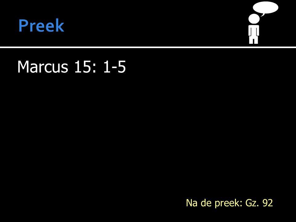 Preek Marcus 15: 1-5 Na de preek: Gz. 92