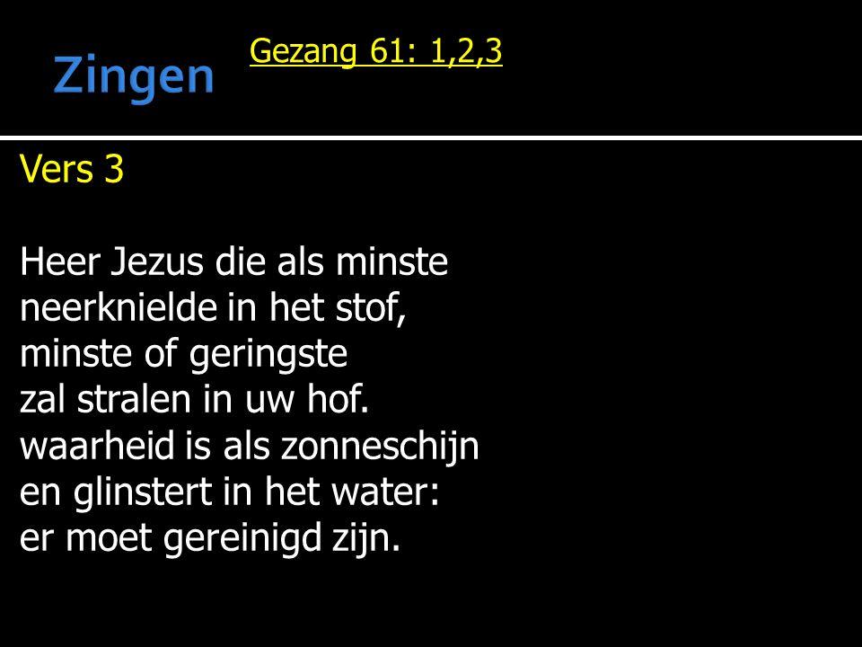 Zingen Vers 3 Heer Jezus die als minste neerknielde in het stof,