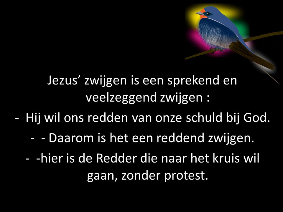 Jezus' zwijgen is een sprekend en veelzeggend zwijgen :